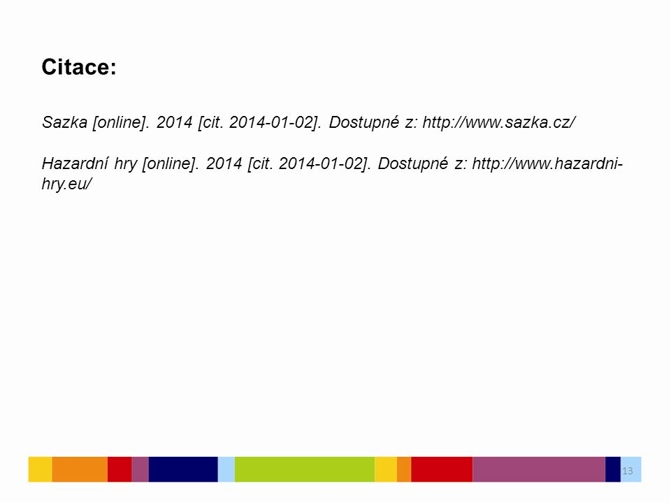 Citace: Sazka [online]. 2014 [cit. 2014-01-02]. Dostupné z: http://www.sazka.cz/